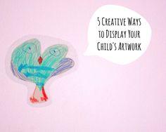 5 Creative Ways  to Display Your  Child's Artwork