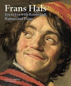 Frans Hals: Eye to Eye with Rembrandt, Rubens and Titian/Christopher Atkins  http://encore.greenvillelibrary.org/iii/encore/record/C__Rb1372199