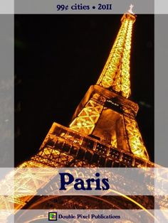 Paris 2011 (99? Cities) - Travel guide & French phrasebook, history of Paris, travel tips, and more