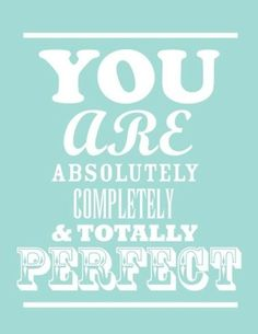 ❥ you are perfect
