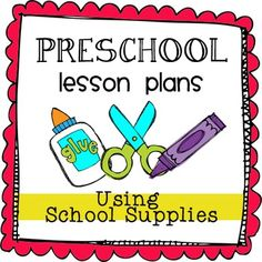 Preschool Lesson Plans- Using School Supplies Great for the beginning of the year!