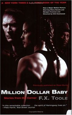 In 2004 the movie Million Dollar Baby, which was based on the book Million Dollar Baby: Stories From the Corner by F.X. Toole, won the Academy Award for Best Picture. A great fight manager works with a young female fighter.