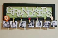 DIY: Grandkids Picture Sign <-- mother's day is coming... I want to make one that says FAMILY to hang!