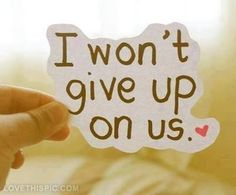 I wont give up on us love love quotes quotes quote i miss you him i miss him give up quotes and sayings image quotes picture quotes