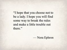 I love this quote. It's me! Nora Ephron, film director, screenwriter, author - Purple Clover