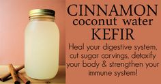 Cinnamon Coconut Water Kefir To Strengthen Your Immune System & Detoxify! -