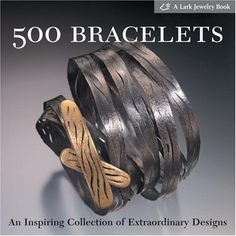 500 Bracelets: An Inspiring Collection of Extraordinary Designs (500 Series) by Lark Books, http://www.amazon.com/dp/1579904807/ref=cm_sw_r_pi_dp_TpIOqb0NWV3JX