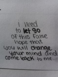 I Need to let go of this faise hope that you will change your mind and come back to me ~ Break Up Quote