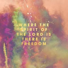 Where the spirit of the Lord is, there is freedom.