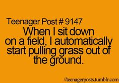 Teenager post wow I thought I was alone in this lol... then I start tying them together...---no way! Ditto More