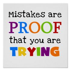 Mistakes Are Proof You Are Trying Print. so keep trying!