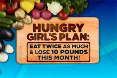 Hungry Girl's Plan: Eat Twice as Much and Lose 10 Pounds This Month!