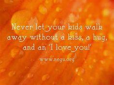 A kiss a hug and a I love you!