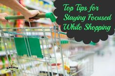 Simple tips for staying focused while shopping so you don't overspend.