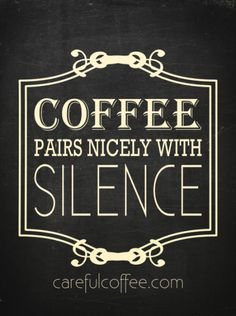 Coffee pairs nicely with silence / Coffee Shop Stuff