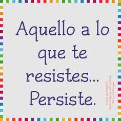 """Vive la vida de tus sueños: """"Aquello a lo que te resistes... Persiste"""""""