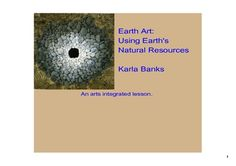 This is an arts integrated smartboard lesson. Students will learn about the Earth's natural rresources and about the art of Andy Goldsworthy. There are several interactive pages for the class to complete. The lesson concludes with the students going on a nature walk around the school to collect materials to create their own Earth art. This is a great lesson for Earth Day.