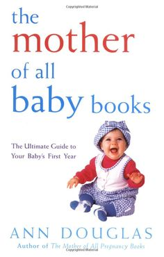 The Mother of All Baby Books by Ann Douglas. Advice and tips to guide parents through their child's first year.