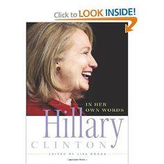 Hillary Clinton in Her Own Words: Lisa Rogak: 9781580055338: Amazon.com: Books