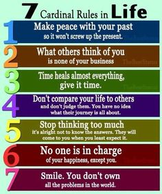 Try to live by this especially #2! I live my life being who I am and try not to worry about what others think of me. I am happy and do good in this world. That is what truly matters.