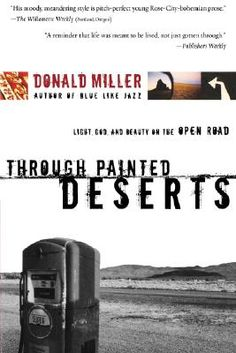 Through Painted Deserts - I know most people say this is not Miller's best, I loved this book and rank it #2 after Blue Like Jazz