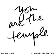 You are the temple. Subscribe: DanielleLaPorte.com #Truthbomb #Words #Quotes