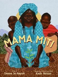 Mama Miti: Wangari Maathai and the Trees of Kenya by Donna Jo Napoli,  Kadir Nelson (Illustrator)
