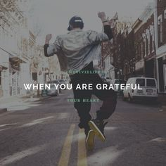 When you are gratefu