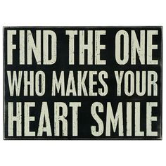 Find the one who makes your heart smile <3