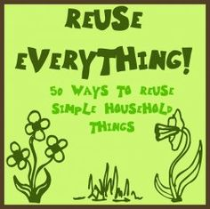 50 Simple Household Things you can Reuse #reuse #recylingtips #recylingideas #greenliving