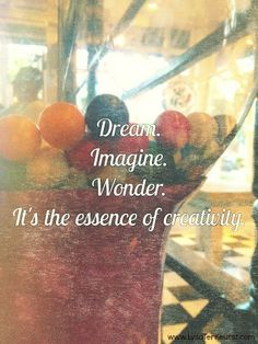 Dream.  Imagine.  Wonder.  It's the essence of creativity. www.lysaterkeurst.com