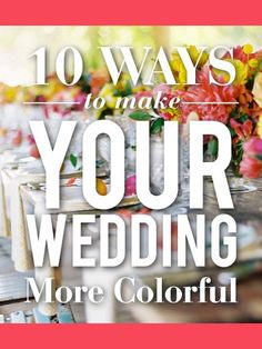 10 ways to make your summer wedding more colorful!