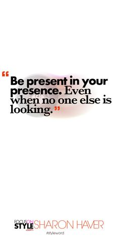 Be present in your presence. Even when no one else is looking. Subscribe to the daily #styleword here: http://www.focusonstyle.com/styleword/ #quotes #styletips