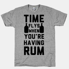 Time Flys When You're Havin Rum | HUMAN