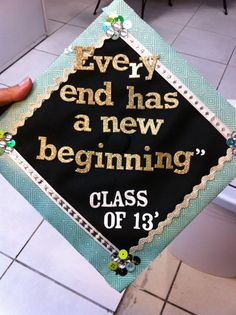 """""""Every end has a new beginning"""" Decorated Graduation Cap"""
