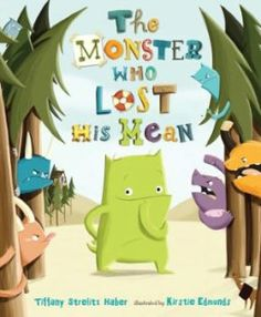 The Monster Who Lost His Mean  Written byTiffany Strelitz Haber  Illustrated byKirstie Edmunds