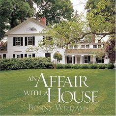 An Affair with a House : Bunny Williams