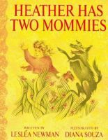 Heather has Two Mommies / written by Lesléa Newman ; illustrated by Diana Souza