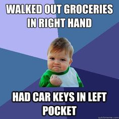 Walked out groceries in right hand....had car keys in left pocket. YEAH!