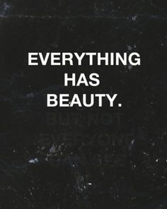 .... everything has beauty