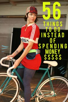56 things to do instead of spending money...and they're actually pretty good ideas!