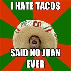 Said no Juan ever.