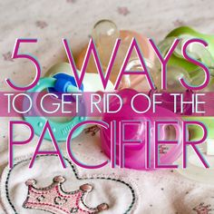 Daily Mom » Bye Bye Binky! 5 Ways To Get Rid of the Pacifier