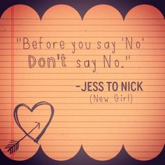 "New Girl - Nick and Jess - ""Before you say no, don't say no."""