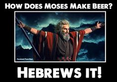 How does Moses make beer? Hebrews it | Puns | Pinterest
