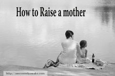 {How to Raise a Mother -- while raising children.} Being a good enough mom takes one key ingredient. What do you think it is? #awesomelyawake