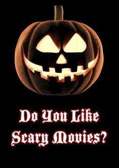 Do you like scary movies? YES!!!