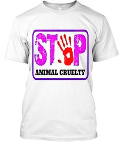 STOP violence against animals! | Teespring