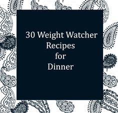 30 Weight Watcher recipes for dinner. Lightened up favorites.