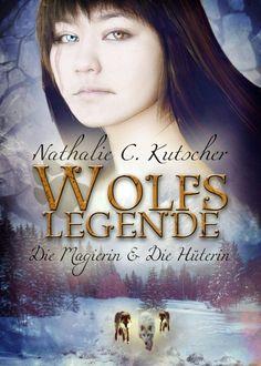 """""""Wolflegende - Die Magierin und Die Hüterin"""" von Nathalie C. Kutscher: http://www.xinxii.com/wolfslegenden-p-344215.html #ebooks #fantasy"""